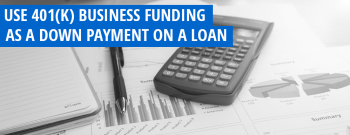 Use 401(k) business funding as the down payment on a loan