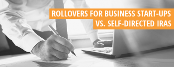 Rollovers for Business Start-up vs. Self-Directed IRAs
