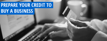 Steps to Improve Your Credit Before Buying a Business