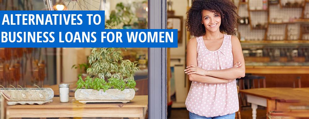Alternatives to Business Loans for Women