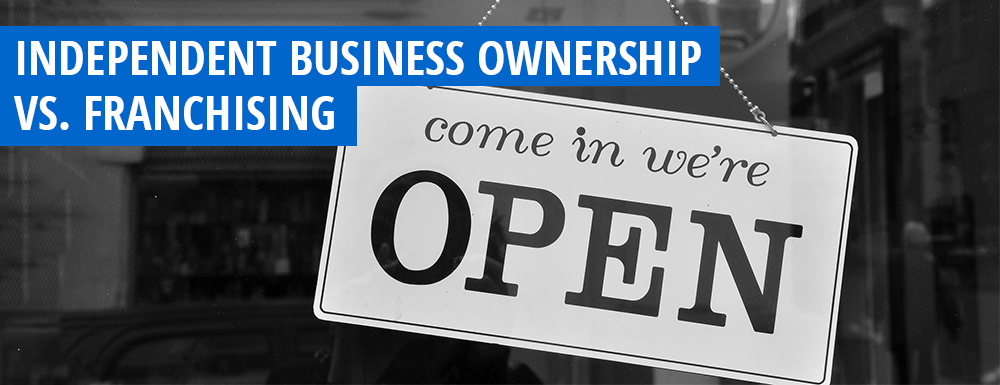 Independent Business Ownership vs Franchising