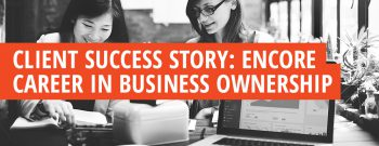 Encore Career Small Business Success Story