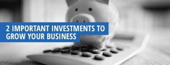 Important Investments to Grow Your Business
