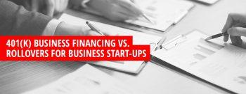 401(k) Business Financing vs. Rollovers for Business Start-ups