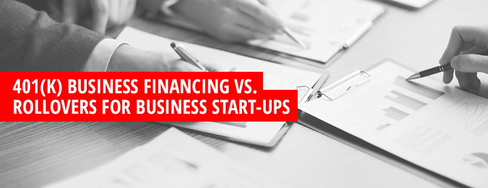 401(k) Business Financing vs. Rollovers for Business Start-ups