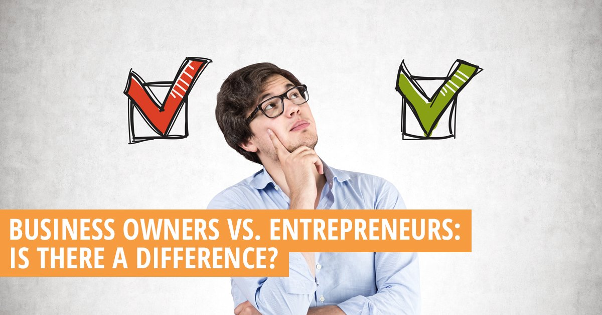 The Difference Between Entrepreneurs And Business Owners