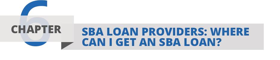 Chapter Six: SBA Loan Providers: Where can I get an SBA Loan