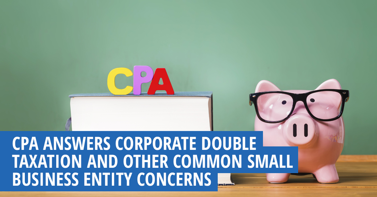 cpa answers corporate double taxation and other common small business entity concerns
