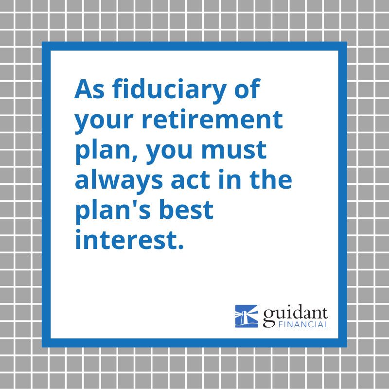 As fiduciary of your retirement plan, you must always act in the plan's best interest.