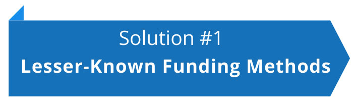 Solution Number 1: Lesser-Known Financing Methods