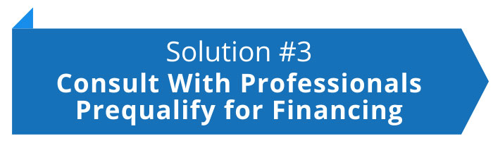 Solution number 3: Consult With Professionals and Prequalify