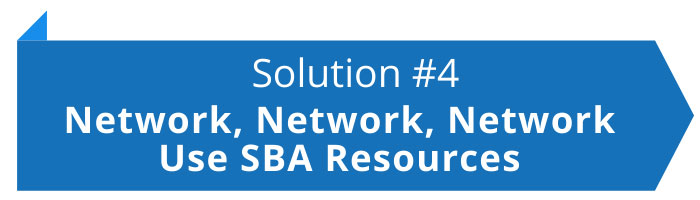 Solution #4: Network, Network, Network and Use SBA Resources