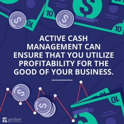 active cash management can ensure that you utilize profitability for the good of your business